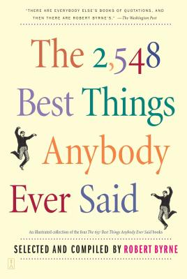 The 2,548 Best Things Anybody Ever Said - Byrne, Robert (Selected by)