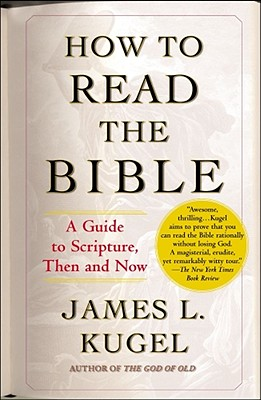 How to Read the Bible: A Guide to Scripture, Then and Now - Kugel, James L, Dr., PH.D.