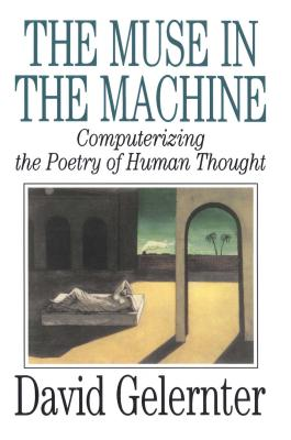 The Muse in the Machine: Computerizing the Poetry of Human Thought - Gelernter, David