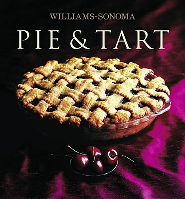 Williams-Sonoma Collection: Pie & Tart - Weil, Carolyn Beth, and Williams, Chuck (As Told by)