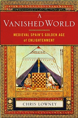 A Vanished World: Medieval Spain's Golden Age of Enlightenment - Lowney, Chris