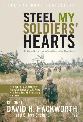 Steel My Soldiers' Hearts: The Hopeless to Hardcore Transformation of U.S. Army, 4th Battalion, 39th Infantry, Vietnam - Hackworth, David H, Col., and England, Eilhys