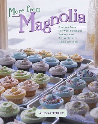 More from Magnolia: Recipes from the World-Famous Bakery and Allysa Torey's Home Kitchen - Torey, Allysa