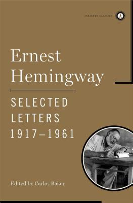 Ernest Hemingway Selected Letters 1917-1961 - Hemingway, Ernest (Editor), and Baker, Carlos (Editor)