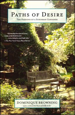 Paths of Desire: The Passions of a Suburban Gardener - Browning, Dominique