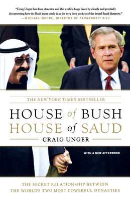 House of Bush, House of Saud: The Secret Relationship Between the World's Two Most Powerful Dynasties - Unger, Craig