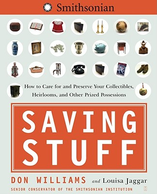 Saving Stuff: How to Care for and Preserve Your Collectibles, Heirlooms, and Other Prized Possessions - Williams, Don, PH.D, and Jaggar, Louisa