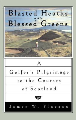 Blasted Heaths and Blessed Greens - Finegan, James W