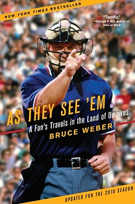 As They See 'em: A Fan's Travels in the Land of Umpires - Weber, Bruce