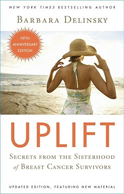 Uplift: Secrets from the Sisterhood of Breast Cancer Survivors - Delinsky, Barbara