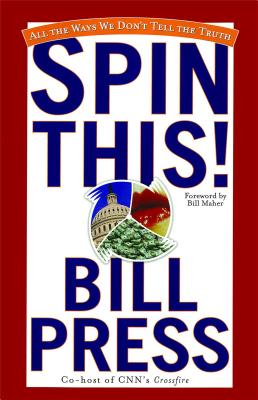 Spin This!: All the Ways We Don't Tell the Truth - Press, Bill, and Maher, Bill (Foreword by)