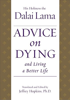 Advice on Dying: And Living a Better Life - Bstan-'Dzin-Rgy, and Dalai Lama, and Hopkins, Jeffrey, PH.D. (Translated by)