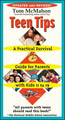 Teen Tips: A Practical Survival Guide for Parents with Kids 11 to 19 - McMahon, Tom