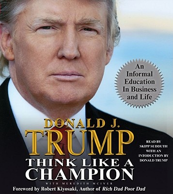 Think Like a Champion: An Informal Education in Business and Life - Trump, Donald J, and Sudduth, Skipp (Read by), and McIver, Meredith