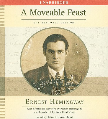 A Moveable Feast: The Restored Edition - Hemingway, Ernest, and Lloyd, John Bedford (Read by), and Hemingway, Patrick (Foreword by)