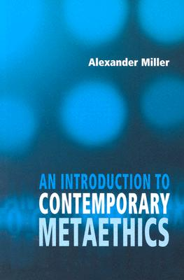 An Introduction to Contemporary Metaethics - Miller, Alexander, and Miller, Alex
