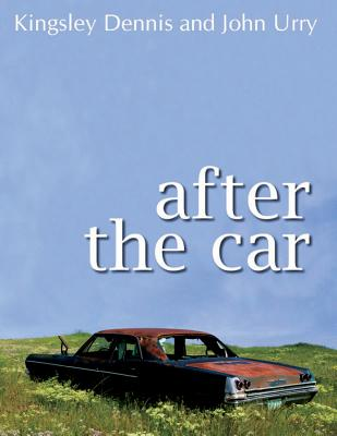 After the Car - Dennis, Kingsley, and Urry, John, Professor