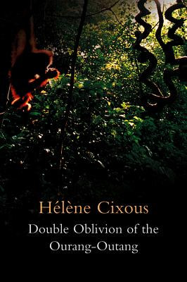 Double Oblivion of the Ourang-Outang - Cixous, Helene