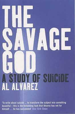 The Savage God: A Study of Suicide - Alvarez, Al