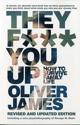 They F*** You Up: How to Survive Family Life - James, Oliver