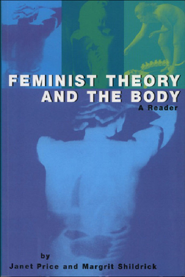Feminist Theory and the Body: A Reader - Price, Janet, Professor