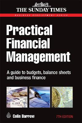 Practical Financial Management: A Guide to Budgets, Balance Sheets and Business Finance - Barrow, Colin, Professor