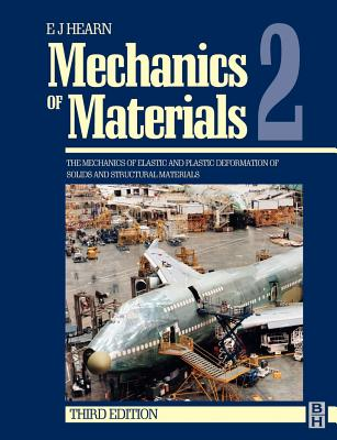 Mechanics of Materials 2: The Mechanics of Elastic and Plastic Deformation of Solids and Structural Materials - Hearn, E J
