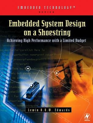Embedded System Design on a Shoestring: Achieving High Performance with a Limited Budget - Edwards, Lewin A R W