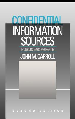 Confidential Information Sources: Public and Private - Carroll, John M
