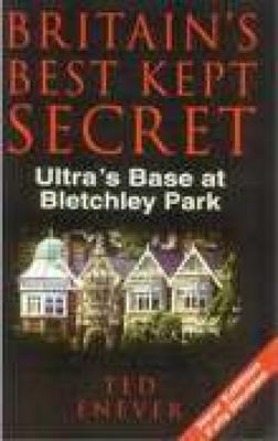 Britain's Best Kept Secret: Ultra's Base at Bletchley Park - Enever, Ted