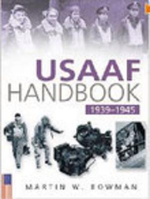 Usaaf Handbook 1939-1945 - Bowman, Martin W
