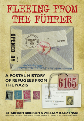 Fleeing from the Fuhrer: A Postal History of Refugees from the Nazis - Kaczynski, William, and Brinson, Charmian