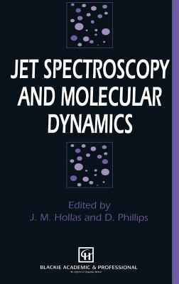 Jet Spectroscopy and Molecular Dynamics - Phillips, and Phillips, D (Editor), and Hollis, J Michael (Editor)