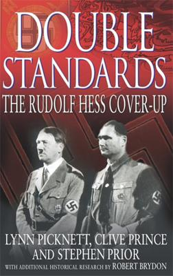 Double Standards: The Rudolf Hess Cover-Up - Picknett, Lynn, and Prince, Clive, and Prior, Stephen