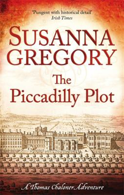 The Piccadilly Plot: Chaloner's Seventh Exploit in Restoration London - Gregory, Susanna