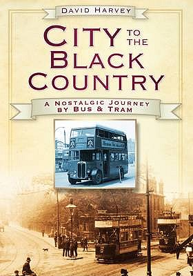City to the Black Country: A Nostalgic Journey by Bus and Tram - Harvey, David