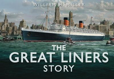 The Great Liners Story - Miller, William H.