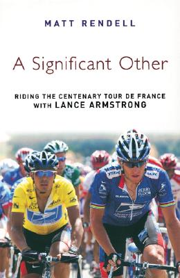 A Significant Other: Riding the Centenary Tour de France with Lance Armstrong - Rendell, Matt