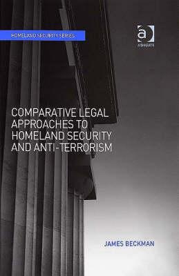 Comparative Legal Approaches to Homeland Security and Anti-Terrorism - Beckman, James
