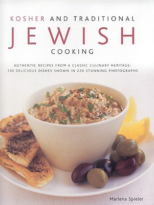 Kosher and Traditional Jewish Cooking: Authentic Recipes from a Classic Culinary Heritage: 130 Delicious Dishes Shown in 220 Stunning Photographs - Spieler, Marlena