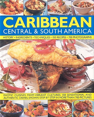 The Illustrated Food and Cooking of the Caribbean, Central & South America: History, Ingredients, Techniques - Fleetwood, Jenni, and Filippelli, Marina
