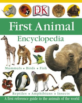 First Animal Encyclopedia - Arlon, Penelope, and DK Publishing
