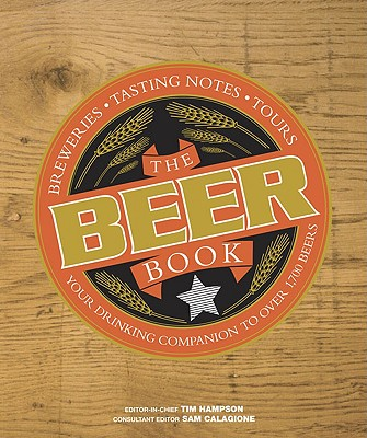 The Beer Book - Hampson, Tim (Editor), and Calagione, Sam (Foreword by), and Hieronymus, Stan (Contributions by)