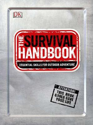 The Survival Handbook: Essential Skills for Outdoor Adventure - DK Publishing (Creator)