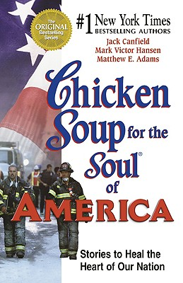 Chicken Soup for the Soul of America: Stories to Heal the Heart of Our Nation - Canfield, Jack, and Canfiled, Jack, and Hansen, Mark Victor