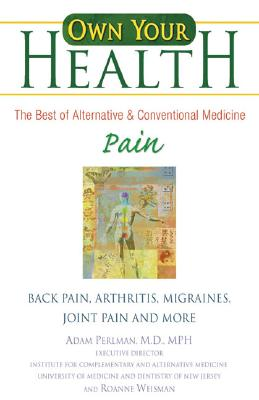Pain: Back Pain, Arthritis, Migraines, Joint Pain and More - Perlman, Adam, M.D., M.P.H., and Weisman, Roanne