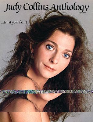 Judy Collins Anthology (...Trust Your Heart): Piano/Vocal/Chords - Collins, Judy, and Alfred Publishing (Editor)
