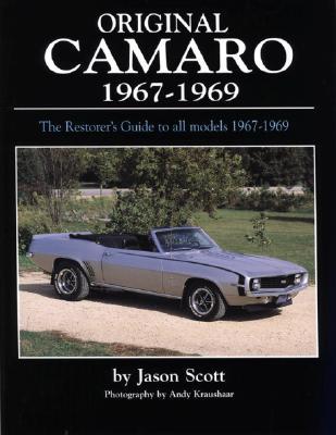 Original Camaro 1967-1969: The Restorer's Guide 1967-1969 - Scott, Jason