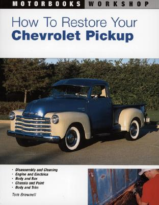 How to Restore Your Chevrolet Pickup - Brownell, Tom