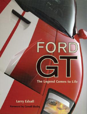 Ford GT: The Legend Comes to Life - Edsall, Larry